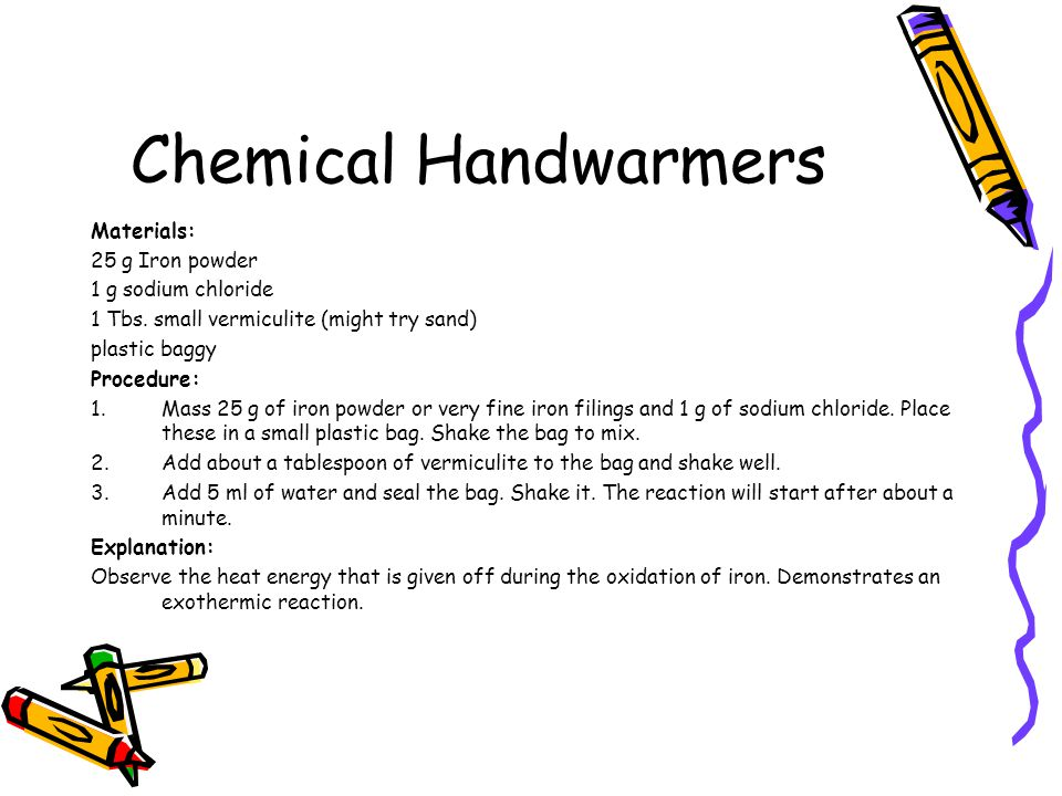 Chemical Handwarmers Materials: 25 g Iron powder 1 g sodium chloride