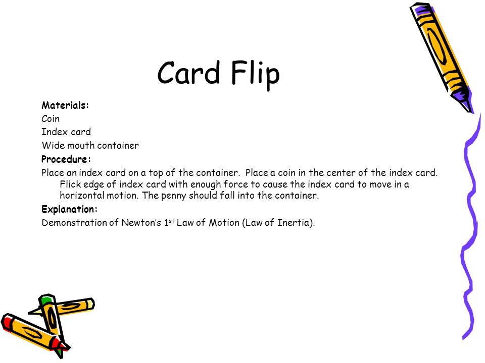 Card Flip Materials: Coin Index card Wide mouth container Procedure: