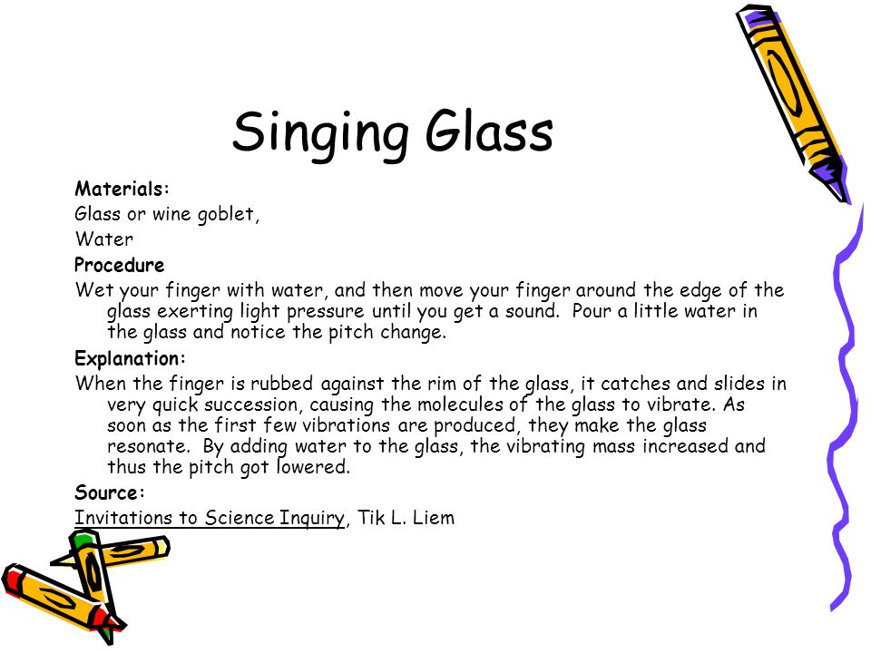 Singing Glass Materials: Glass or wine goblet, Water Procedure
