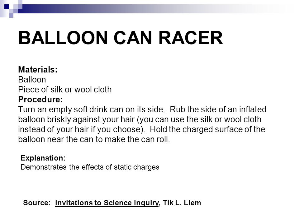 BALLOON CAN RACER Materials: Balloon Piece of silk or wool cloth