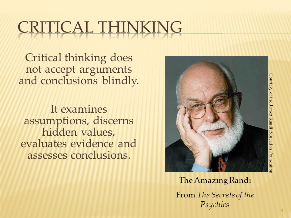 Critical Thinking Critical thinking does not accept arguments and conclusions blindly.