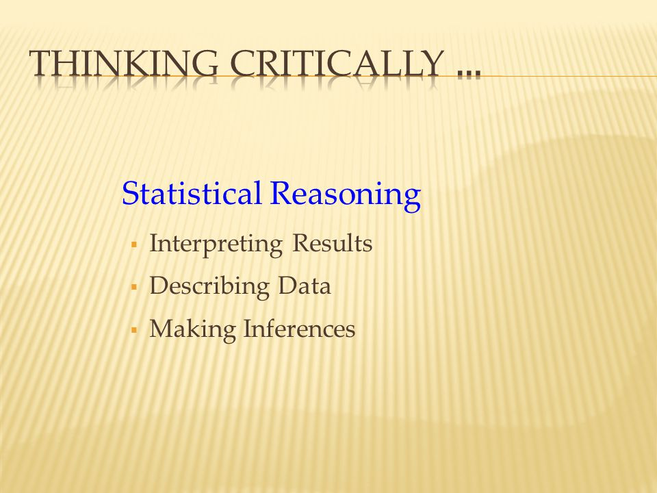 Thinking Critically … Statistical Reasoning Interpreting Results