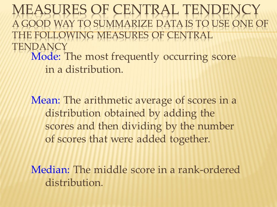 Measures of Central Tendency A good way to summarize data is to use one of the following measures of central tendancy
