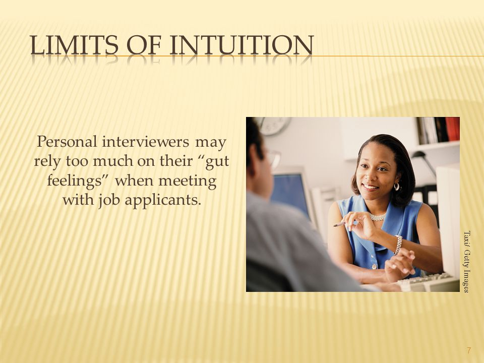 Limits of Intuition Personal interviewers may rely too much on their gut feelings when meeting with job applicants.