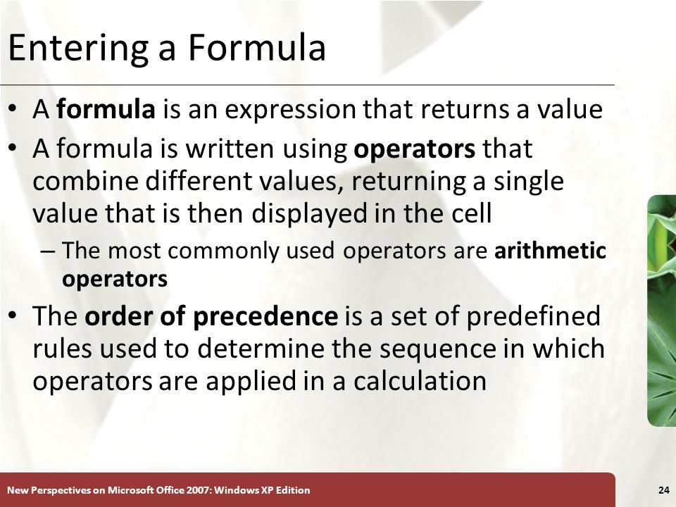Entering a Formula A formula is an expression that returns a value