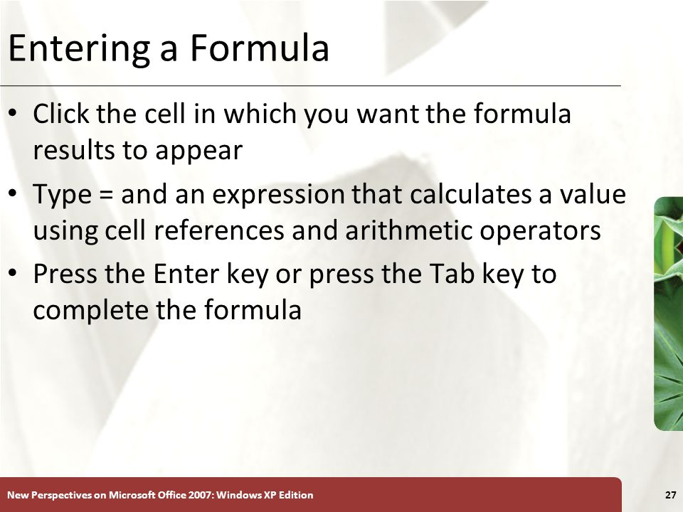Entering a Formula Click the cell in which you want the formula results to appear.