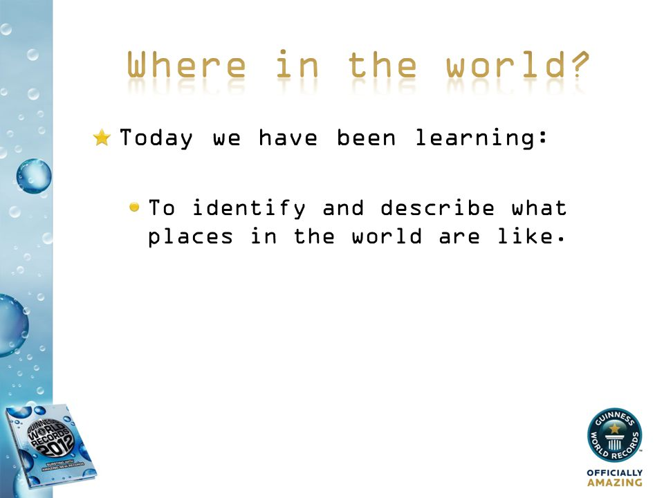 Where in the world Today we have been learning: