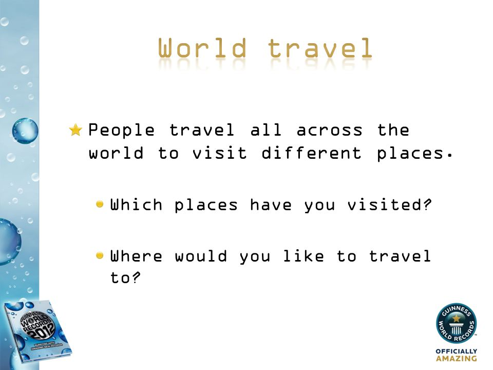 World travel People travel all across the world to visit different places. Which places have you visited