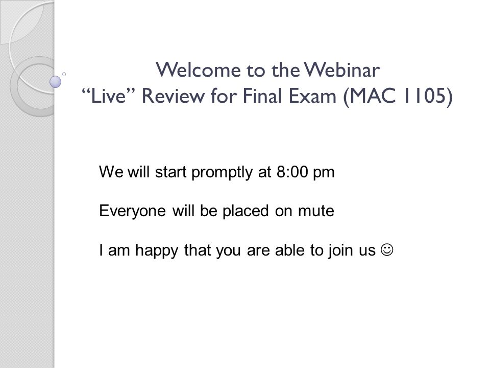 Welcome to the Webinar Live Review for Final Exam (MAC 1105)