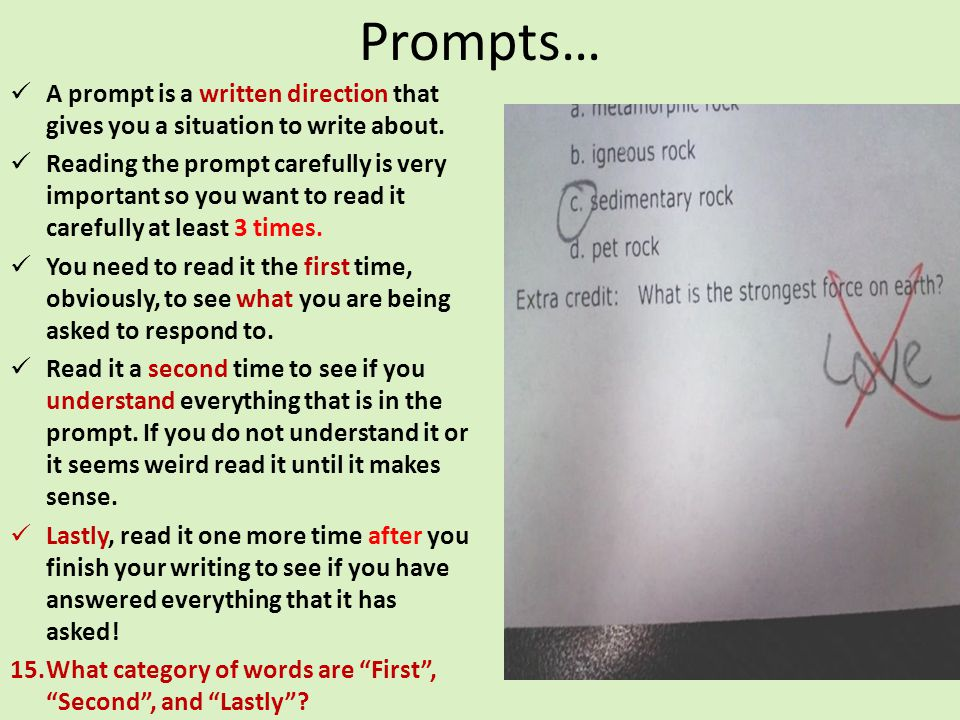 Prompts… A prompt is a written direction that gives you a situation to write about.