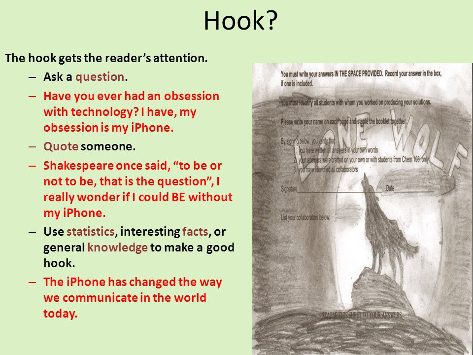 Hook The hook gets the reader's attention. Ask a question.