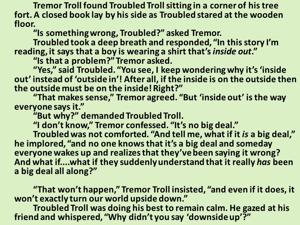 Tremor Troll found Troubled Troll sitting in a corner of his tree fort