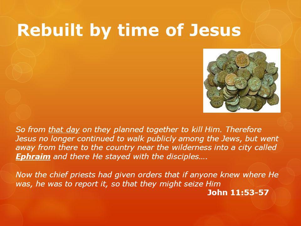Rebuilt by time of Jesus