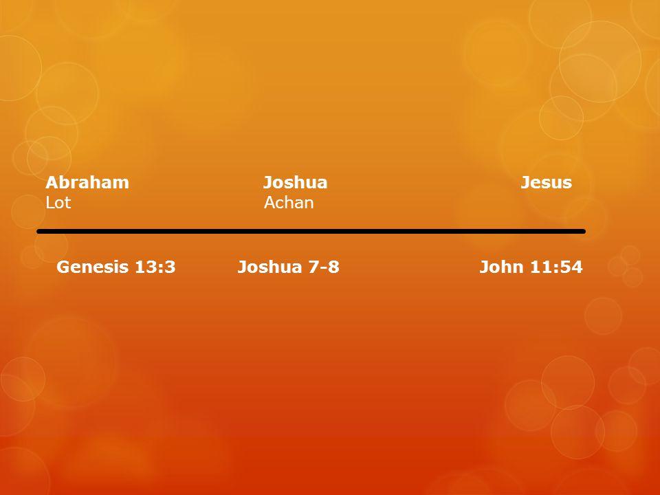 Abraham Joshua Jesus Lot Achan.