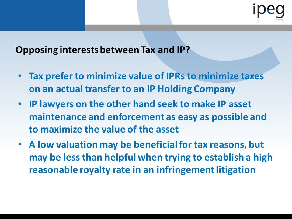 Opposing interests between Tax and IP