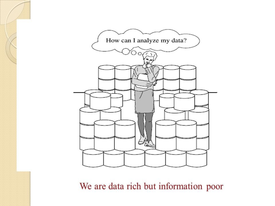 We are data rich but information poor