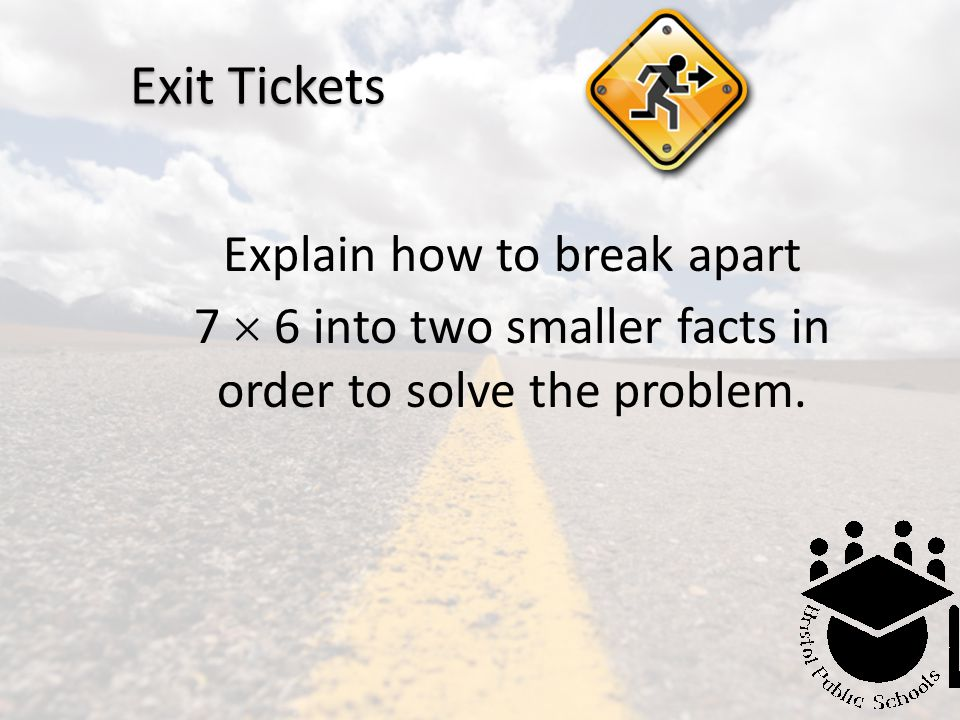 Exit Tickets Explain how to break apart