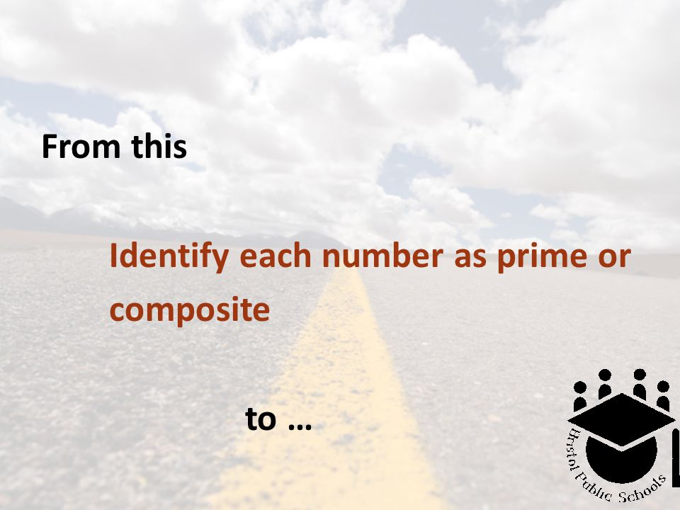 From this Identify each number as prime or composite to …
