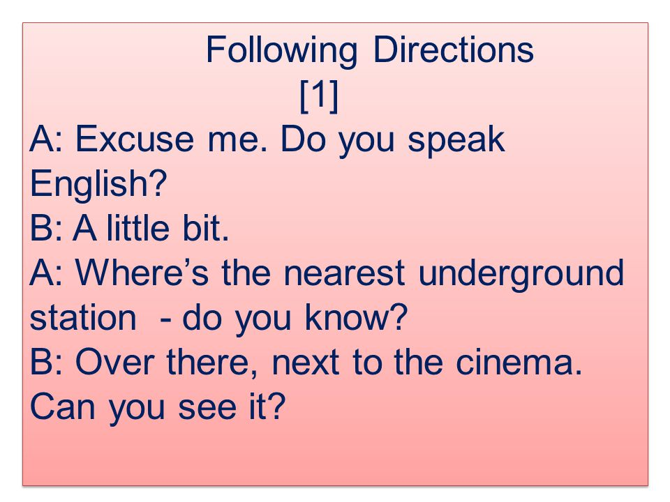 Following Directions [1] A: Excuse me. Do you speak English