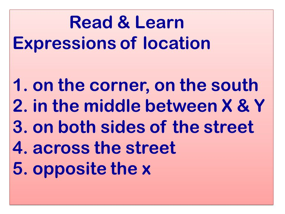 Read & Learn Expressions of location 1. on the corner, on the south 2