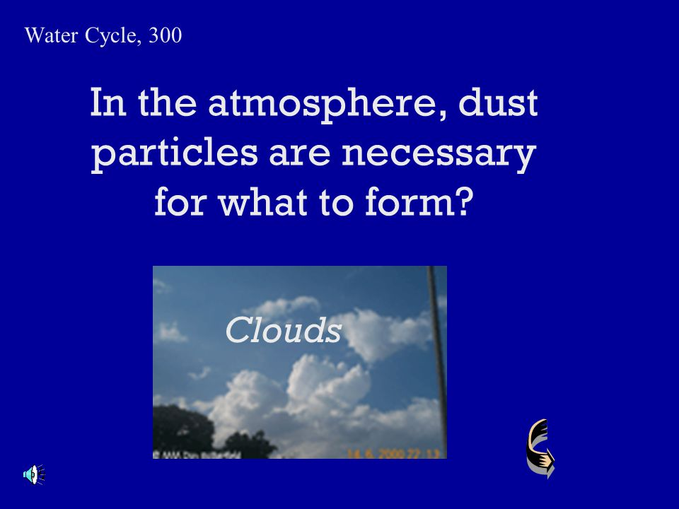 In the atmosphere, dust particles are necessary for what to form