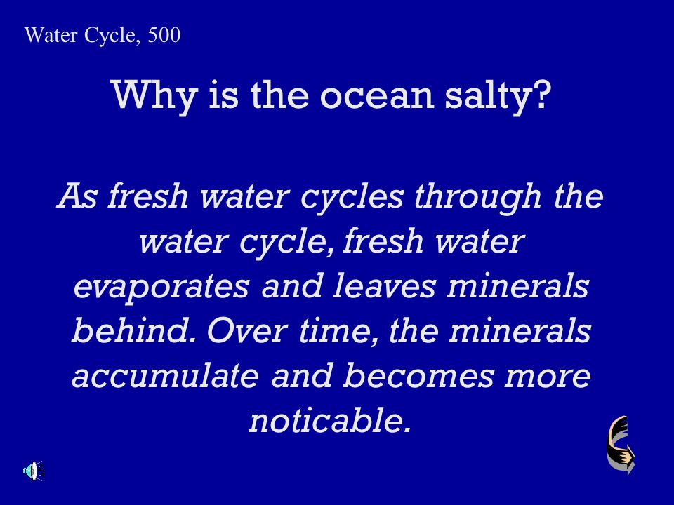 Water Cycle, 500 Why is the ocean salty