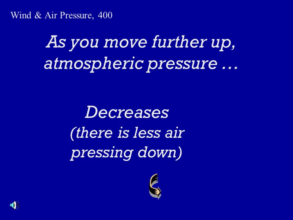 As you move further up, atmospheric pressure …