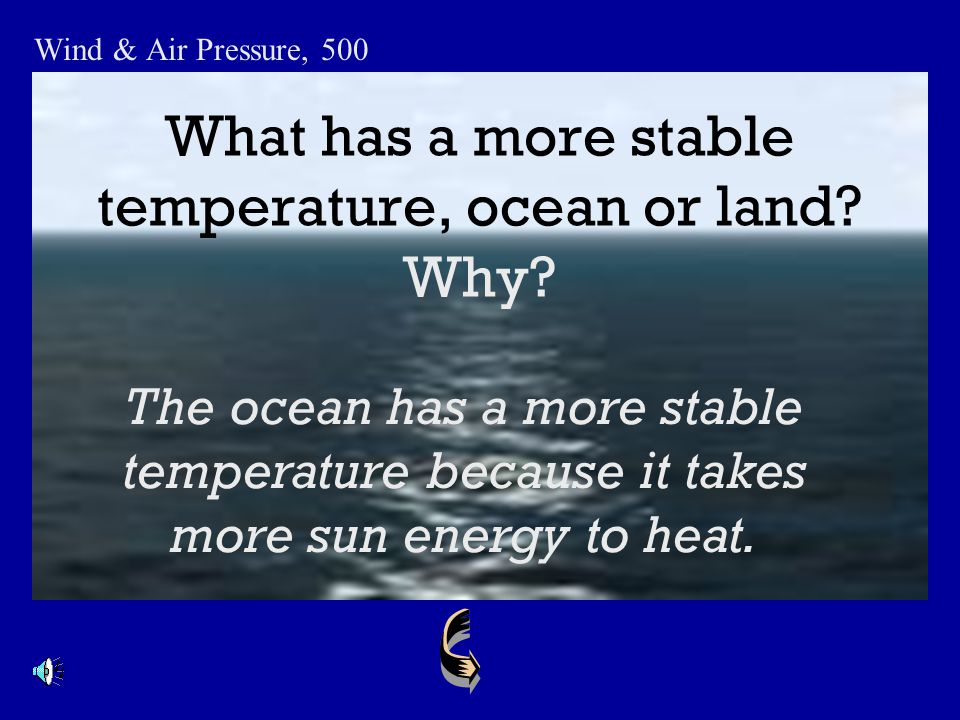 What has a more stable temperature, ocean or land Why