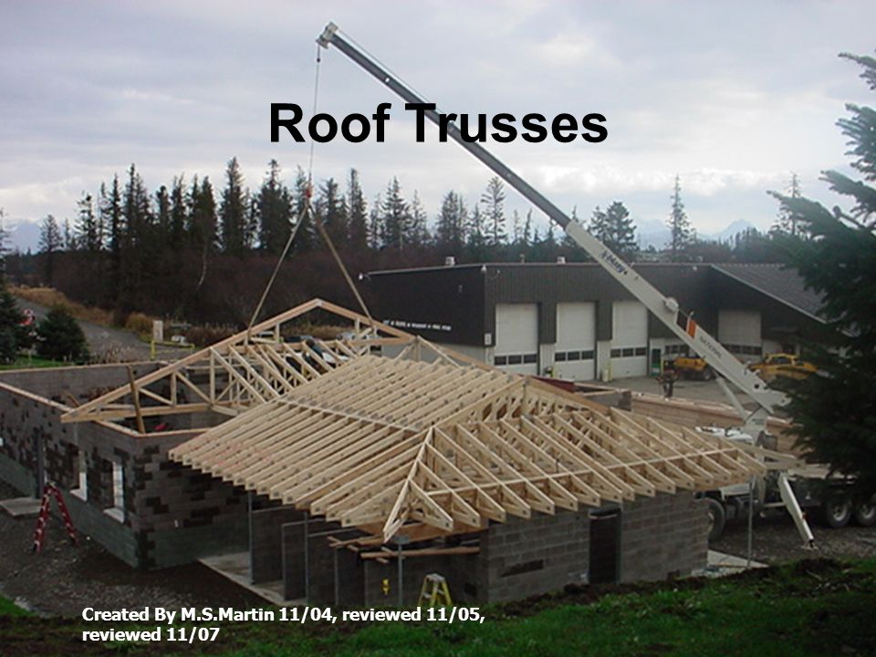 Roof Trusses Created By M.S.Martin 11/04, reviewed 11/05, reviewed 11/07