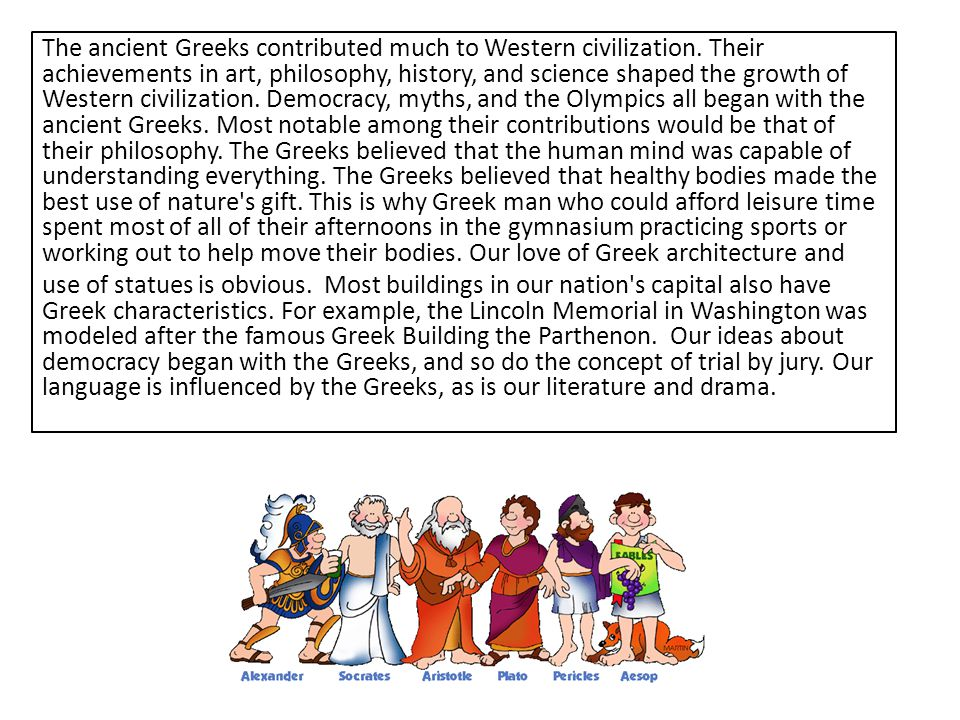 The ancient Greeks contributed much to Western civilization