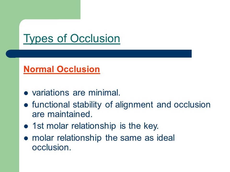 Types of Occlusion Normal Occlusion variations are minimal.