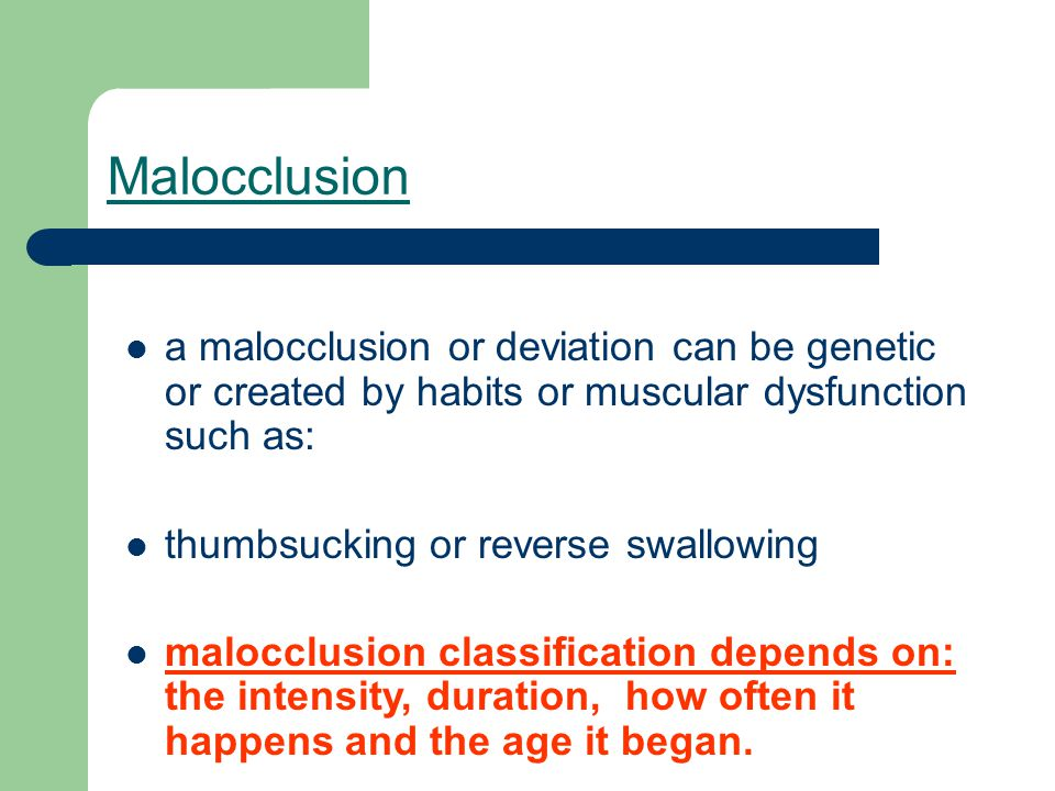 Malocclusion a malocclusion or deviation can be genetic or created by habits or muscular dysfunction such as:
