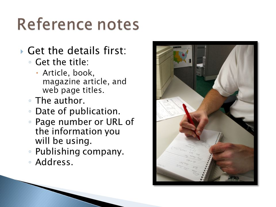 Reference notes Get the details first: Get the title: The author.