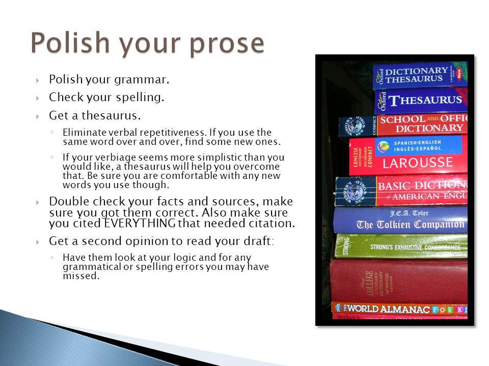 Polish your prose Polish your grammar. Check your spelling.