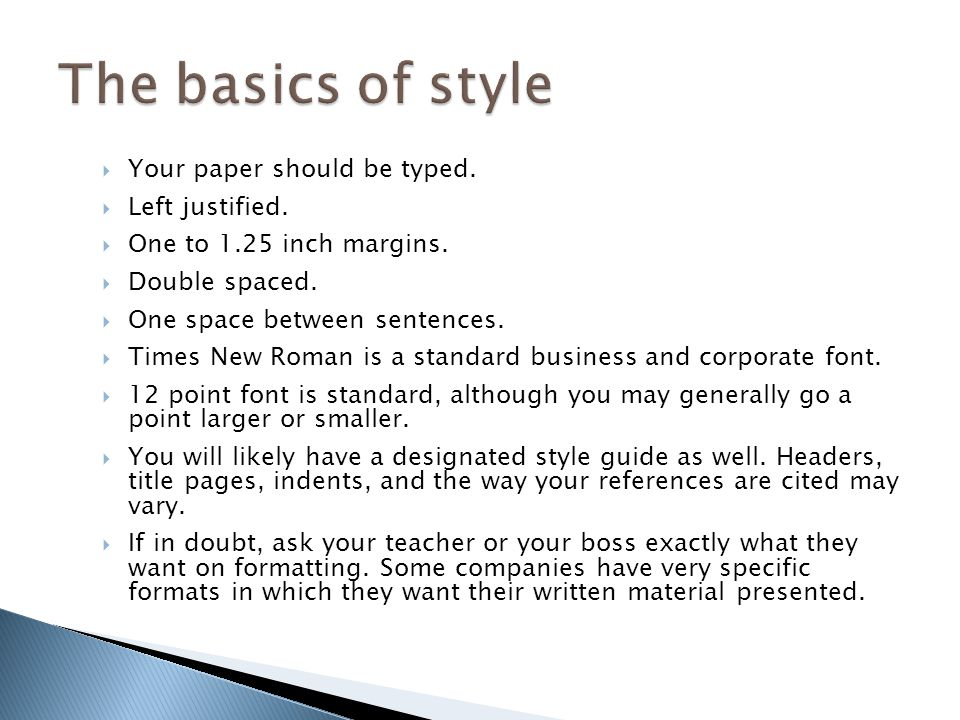 The basics of style Your paper should be typed. Left justified.