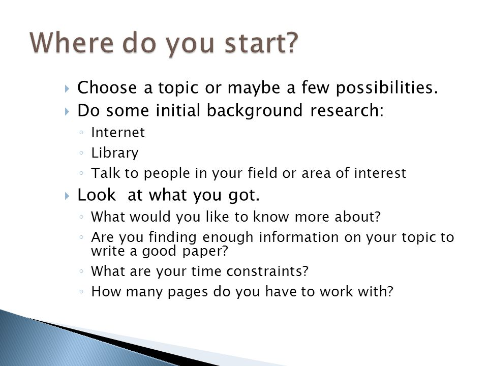 Where do you start Choose a topic or maybe a few possibilities.