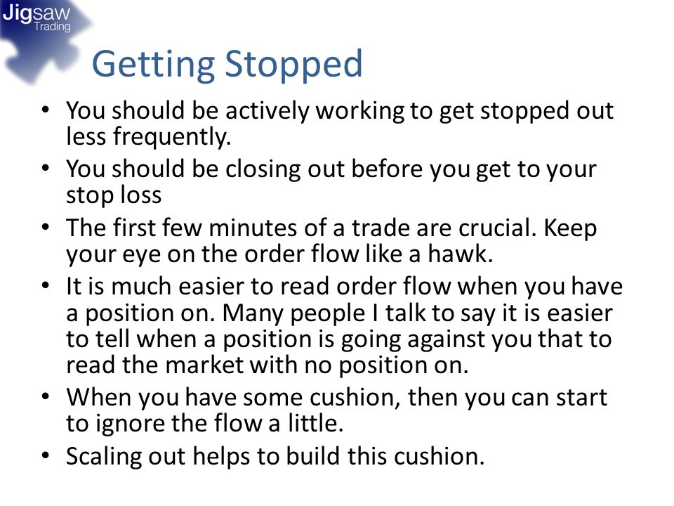 Getting Stopped You should be actively working to get stopped out less frequently. You should be closing out before you get to your stop loss.