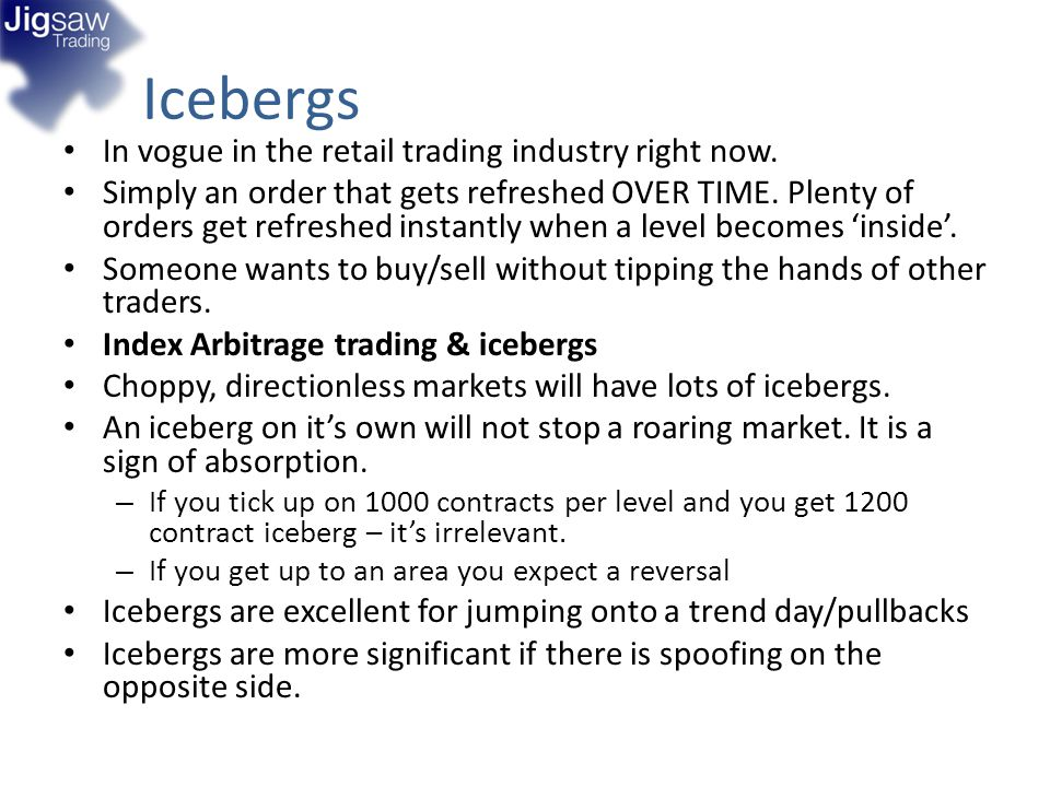 Icebergs In vogue in the retail trading industry right now.