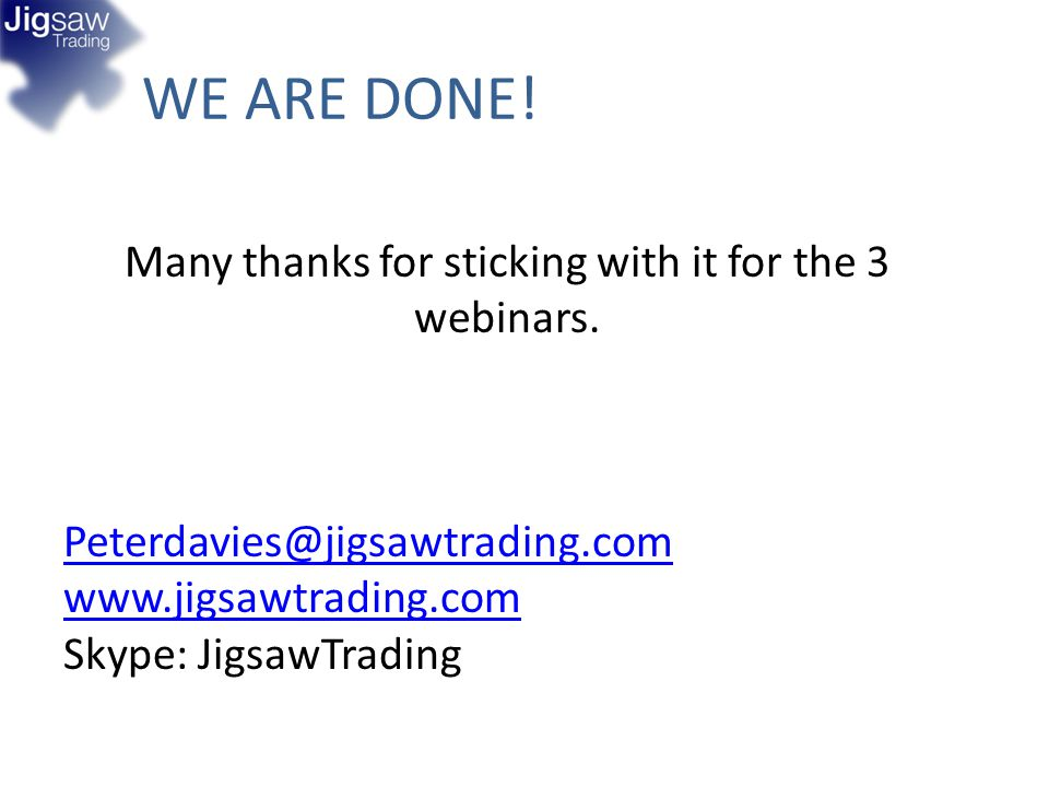 Many thanks for sticking with it for the 3 webinars.