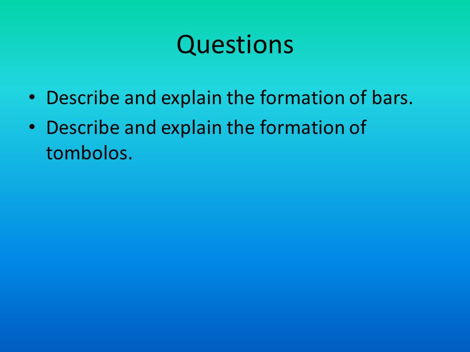 Questions Describe and explain the formation of bars.