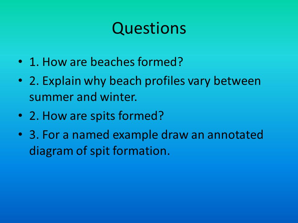Questions 1. How are beaches formed