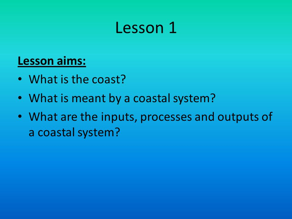 Lesson 1 Lesson aims: What is the coast