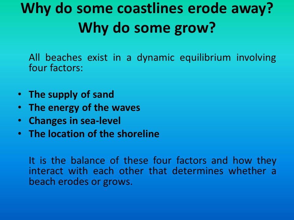 Why do some coastlines erode away Why do some grow