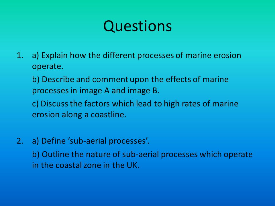 Questions a) Explain how the different processes of marine erosion operate.