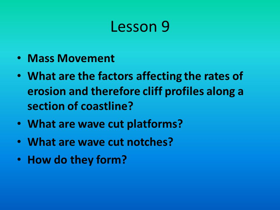 Lesson 9 Mass Movement. What are the factors affecting the rates of erosion and therefore cliff profiles along a section of coastline