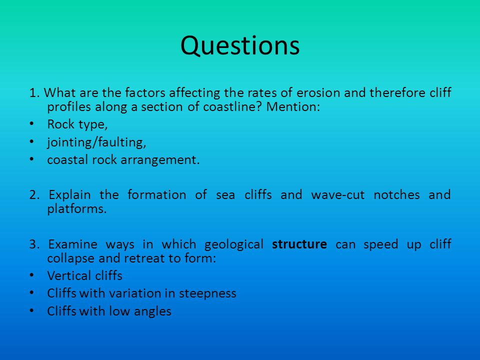Questions 1. What are the factors affecting the rates of erosion and therefore cliff profiles along a section of coastline Mention: