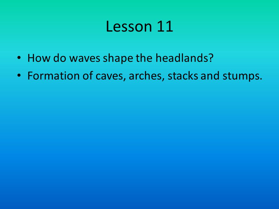 Lesson 11 How do waves shape the headlands