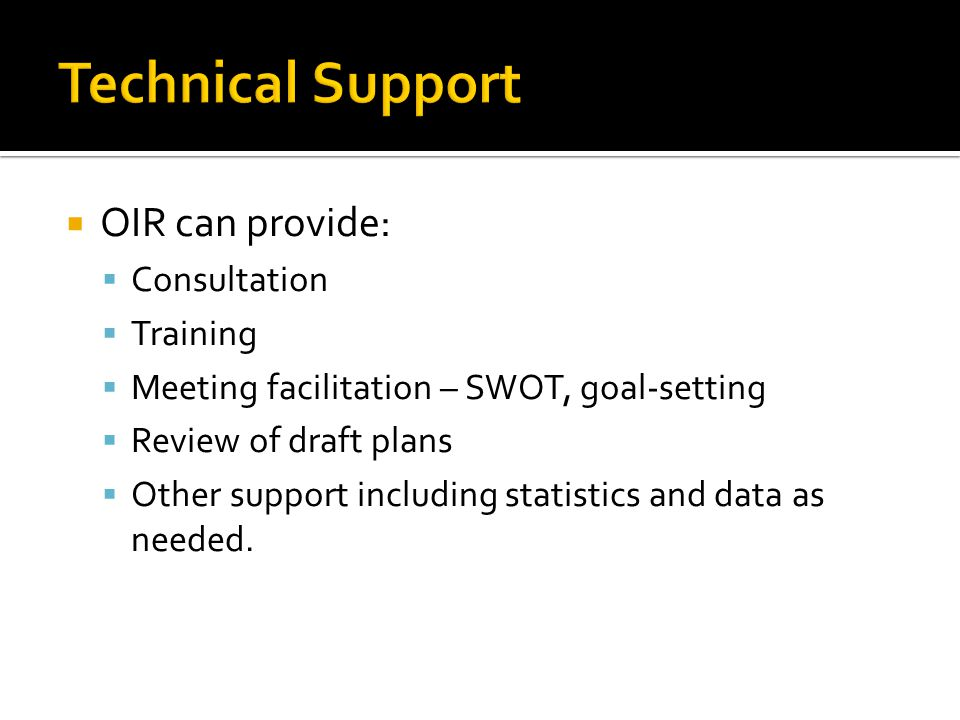 Technical Support OIR can provide: Consultation Training