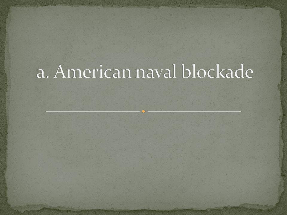 a. American naval blockade