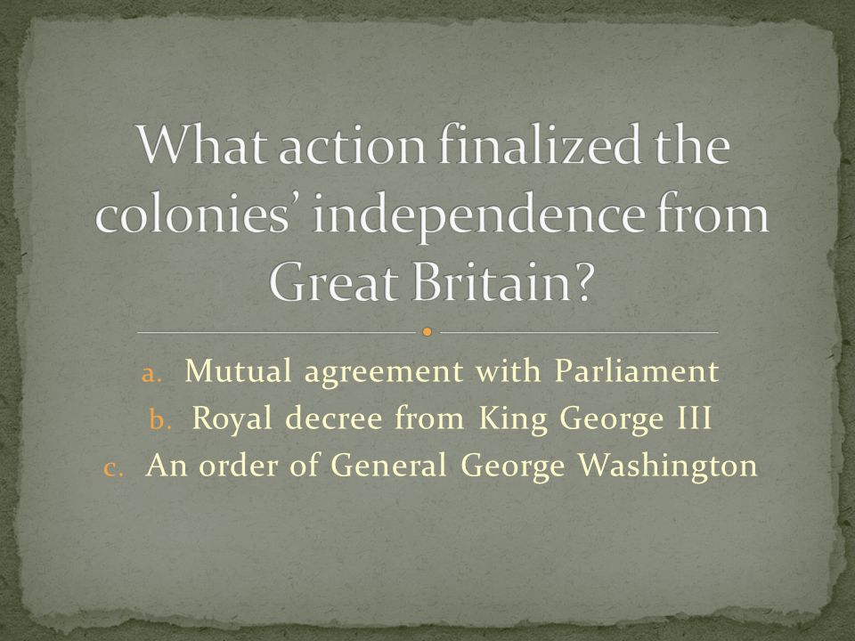 What action finalized the colonies' independence from Great Britain